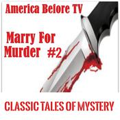 America Before TV - Marry For Murder  #2 Audiobook, by Classic Tales of Mystery