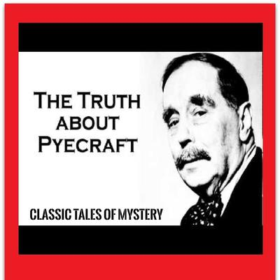 The Truth about Pyecraft Audiobook, by Classic Tales of Mystery