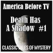 America Before TV - Death Has A Shadow  #1 Audiobook, by Classic Tales of Mystery