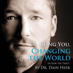 Being You, Changing The World Audiobook, by Dr. Dain Heer