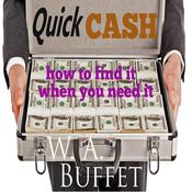 Quick Cash - How to Find It When you Need It Audiobook, by W.A. Buffet