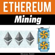 Ethereum Mining: The Best Solutions to Mine Ether and Make Money With Crypto Audiobook, by Michael Scott