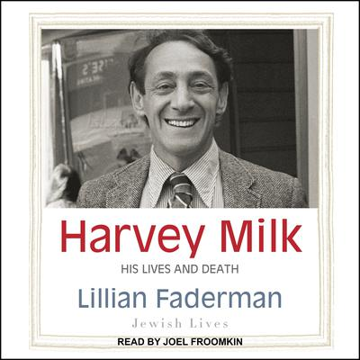 Harvey Milk: His Lives and Death Audiobook, by Lillian Faderman