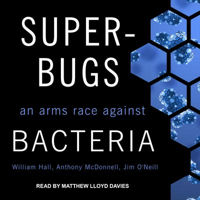 Superbugs: An Arms Race against Bacteria Audiobook, by Jim O'Neill