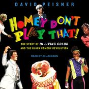 Homey Don't Play That!: The Story of In Living Color and the Black Comedy Revolution Audiobook, by Author Info Added Soon