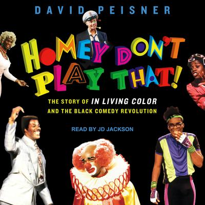 Homey Don't Play That!: The Story of In Living Color and the Black Comedy Revolution Audiobook, by David Peisner