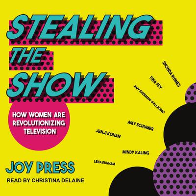 Stealing the Show: How Women Are Revolutionizing Television Audiobook, by Joy Press