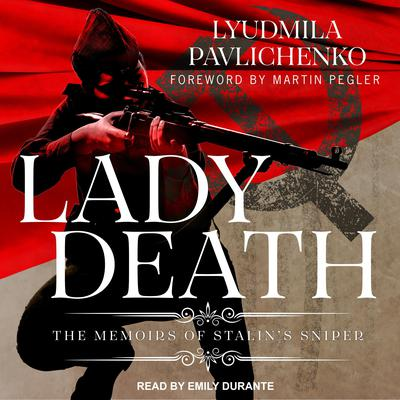 Lady Death: The Memoirs of Stalins Sniper Audiobook, by Lyudmila Pavlichenko