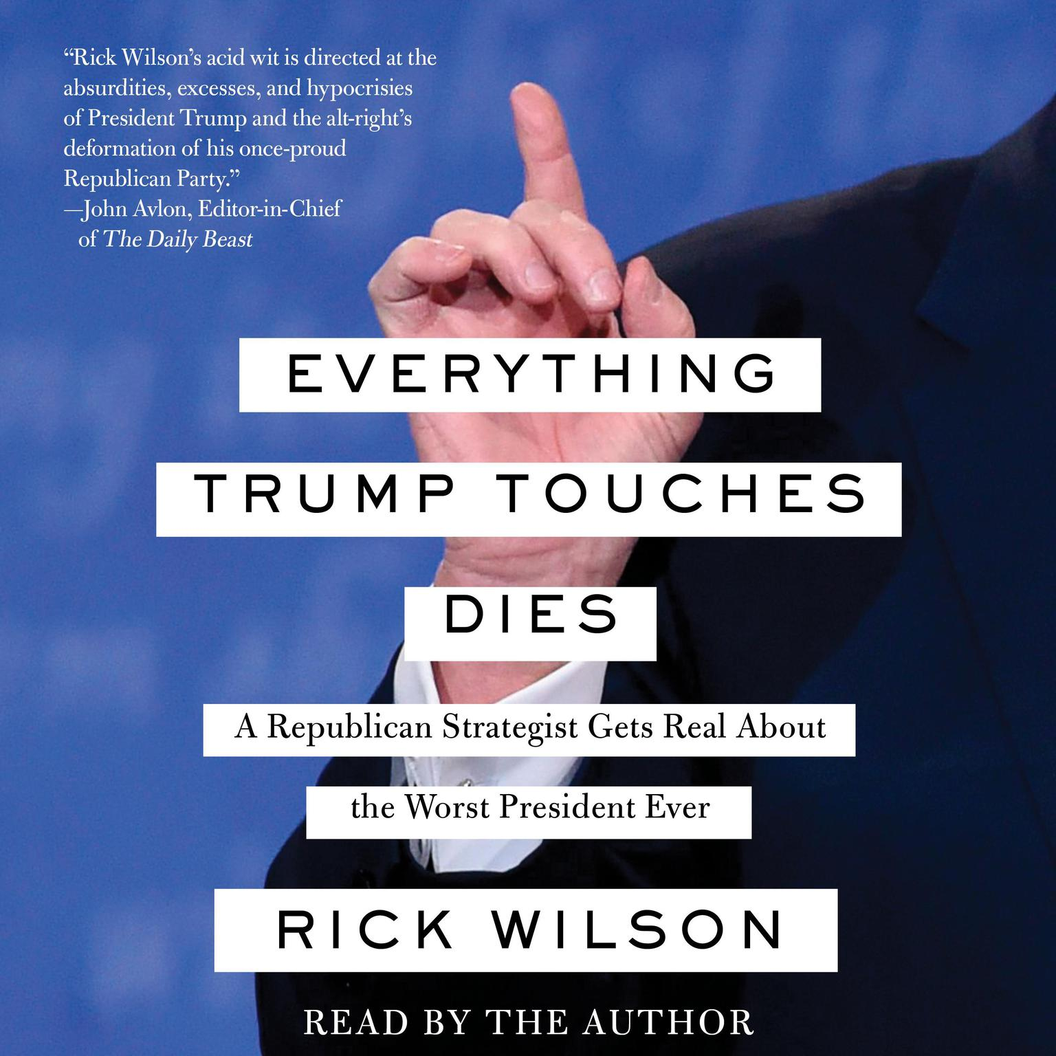 Printable Everything Trump Touches Dies: A Republican Strategist Gets Real about the Worst President Ever Audiobook Cover Art