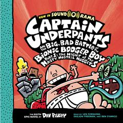 Captain Underpants and the Big, Bad Battle of the Bionic Booger Boy, Part 1: The Night of the Nasty Nostril Nuggets Audiobook, by Dav Pilkey