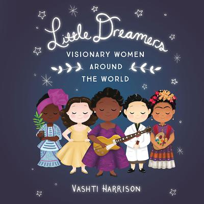 Little Dreamers: Visionary Women Around the World: Visionary Women around the World Audiobook, by Vashti Harrison