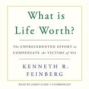 What Is Life Worth?: The Unprecedented Effort to Compensate the Victims of 9/11 Audiobook, by Kenneth R. Feinberg