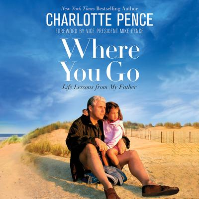 Where You Go: Life Lessons from My Father Audiobook, by Charlotte Pence