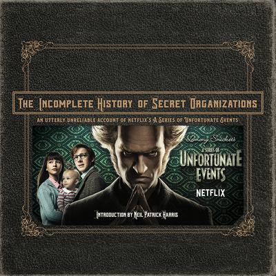The Incomplete History of Secret Organizations: An Utterly Unreliable Account of Netflixs A Series of Unfortunate Events Audiobook, by Joe Tracz