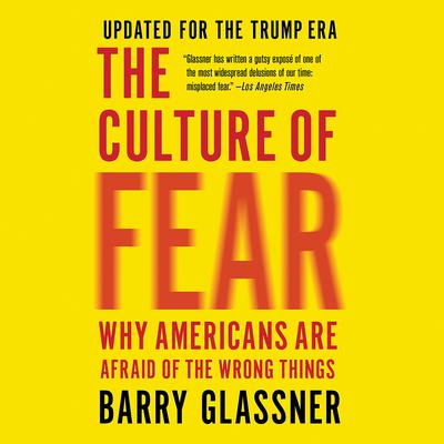 The Culture of Fear: Why Americans Are Afraid of the Wrong Things Audiobook, by Barry Glassner
