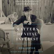 Matters of Vital Interest: A Forty-Year Friendship with Leonard Cohen Audiobook, by Eric Lerner