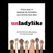 Unladylike: A Field Guide to Smashing the Patriarchy and Claiming Your Space Audiobook, by Caroline Ervin, Cristen Conger