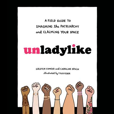 Unladylike: A Field Guide to Smashing the Patriarchy and Claiming Your Space Audiobook, by Caroline Ervin