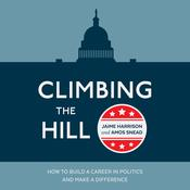 Climbing the Hill: How to Build a Career in Politics and Make a Difference Audiobook, by Amos Snead, Jaime Harrison
