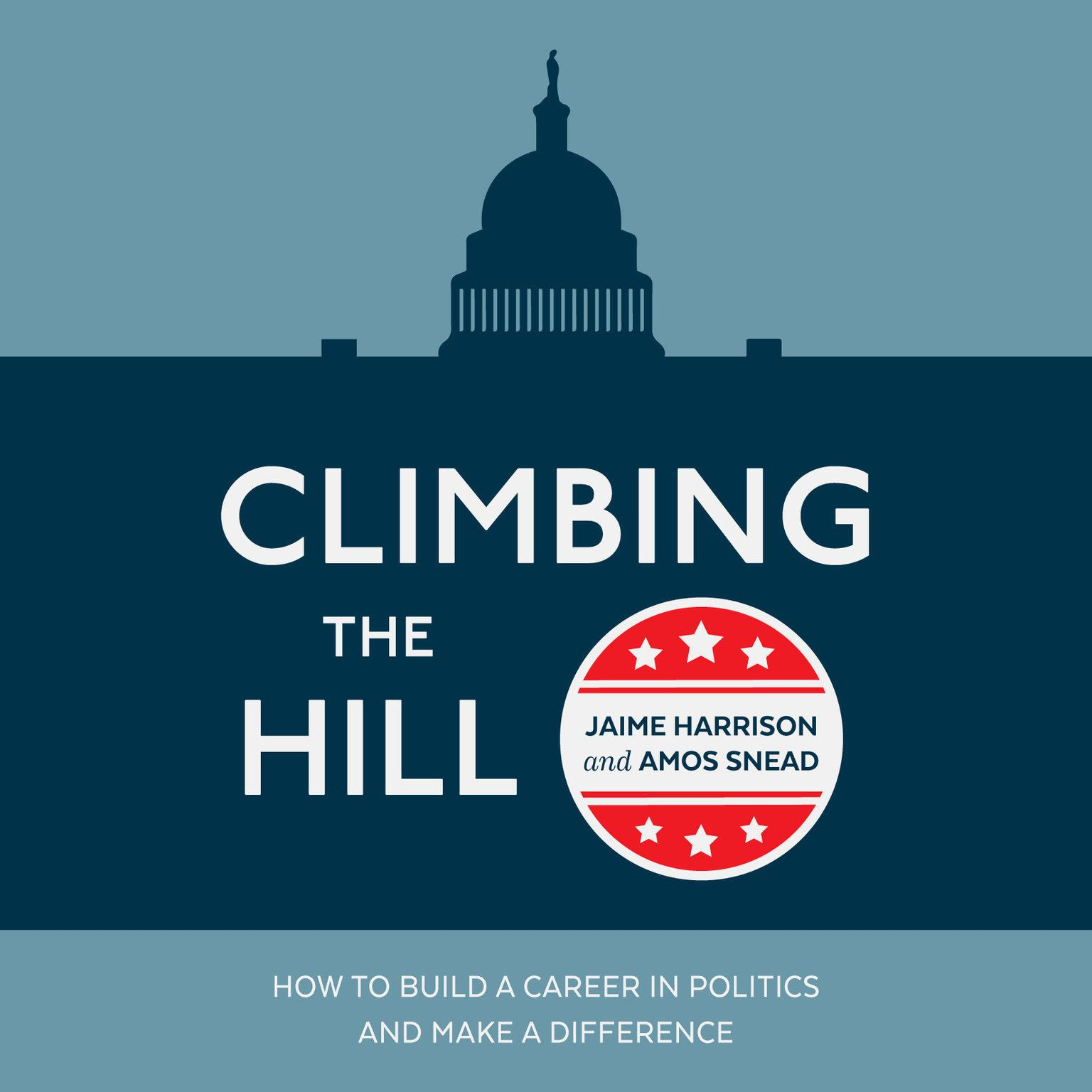 Printable Climbing the Hill: How to Build a Career in Politics and Make a Difference Audiobook Cover Art