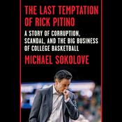 The Last Temptation of Rick Pitino: A Story of Corruption, Scandal, and the Big Business of College Basketball Audiobook, by Michael Sokolove
