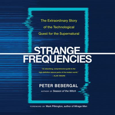 Strange Frequencies: The Extraordinary Story of the Technological Quest for the Supernatural Audiobook, by Peter Bebergal