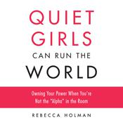Quiet Girls Can Run the World: Owning Your Power When Youre Not the Alpha in the Room Audiobook, by Rebecca Holman|