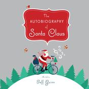 The Autobiography of Santa Claus: A Revised Edition of the Christmas Classic Audiobook, by Jeff Guinn