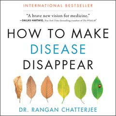 How to Make Disease Disappear Audiobook, by Rangan Chatterjee