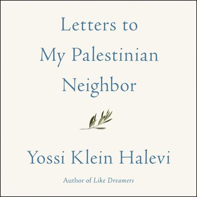 Letters to My Palestinian Neighbor Audiobook, by Yossi Klein Halevi