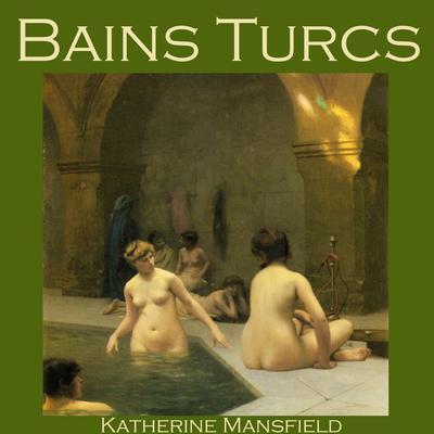 Bains Turcs Audiobook, by Katherine Mansfield