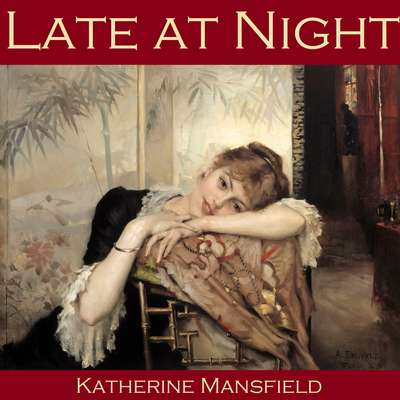 Late at Night Audiobook, by Katherine Mansfield