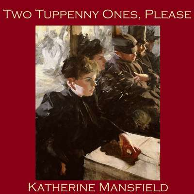 Two Tuppenny Ones Please Audiobook, by Katherine Mansfield