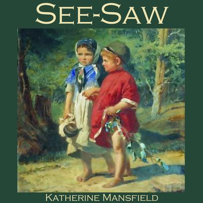 See-Saw Audiobook, by Katherine Mansfield