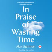 In Praise of Wasting Time Audiobook, by Alan Lightman|