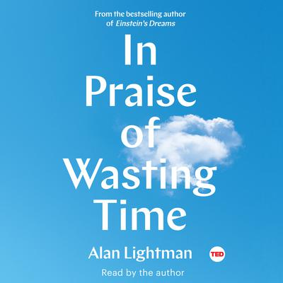 In Praise of Wasting Time Audiobook, by Alan Lightman