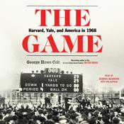 The Game: Harvard, Yale, and America in 1968 Audiobook, by George Howe Colt