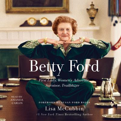 Betty Ford: First Lady, Womens Advocate, Survivor, Trailblazer Audiobook, by Lisa McCubbin