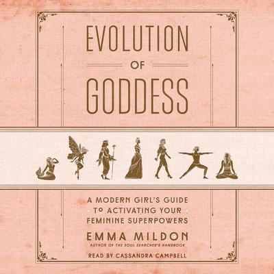 Evolution of Goddess: A Modern Girls Guide to Activating Your Feminine Superpowers Audiobook, by Emma Mildon