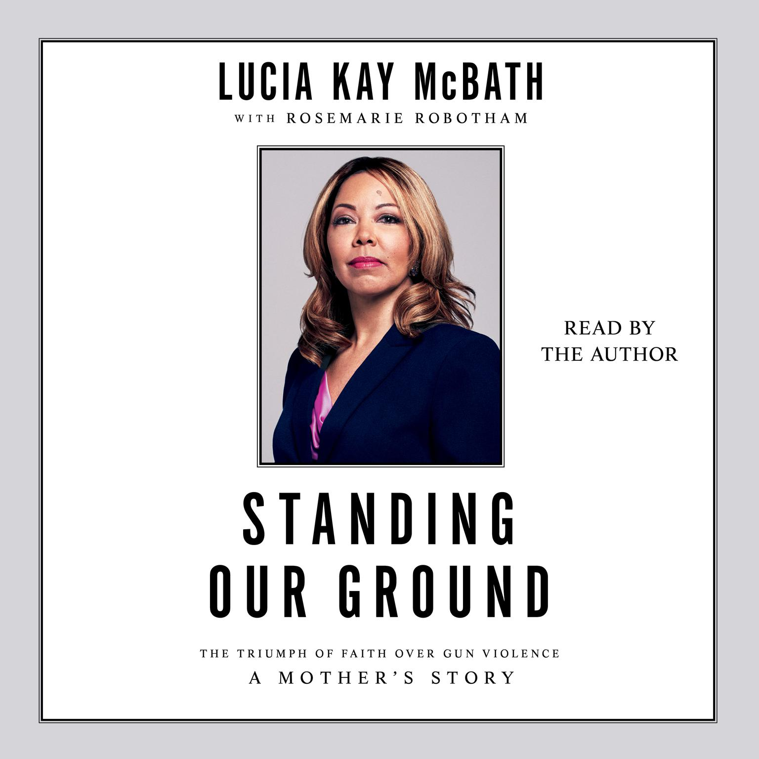 Standing Our Ground: The Triumph of Faith Over Gun Violence: A Mothers Story Audiobook, by Lucia Kay McBath