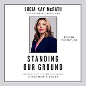 Standing Our Ground: The Triumph of Faith Over Gun Violence: A Mothers Story Audiobook, by Author Info Added Soon|