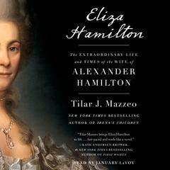 Eliza Hamilton: The Extraordinary Life and Times of the Wife of Alexander Hamilton Audiobook, by Tilar J. Mazzeo