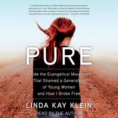 Pure: Inside the Evangelical Movement that Shamed a Generation of Young Women and How I Broke Free Audiobook, by Linda Kay Klein
