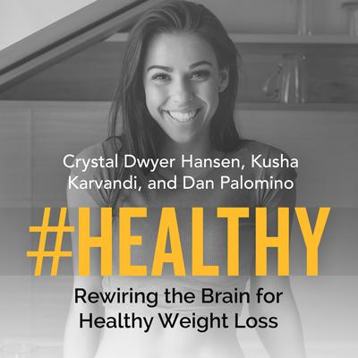 #Healthy: Rewiring the Brain for Healthy Weight Loss Audiobook, by Crystal Dwyer