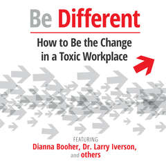 Be Different: How to Be the Change in a Toxic Workplace Audiobook, by Larry Iverson, More