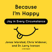Because I'm Happy: Joy in Every Circumstance Audiobook, by Chris Widener, Larry Iverson