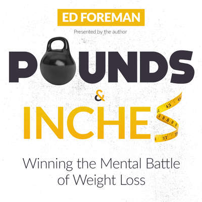 Pounds and Inches: Winning the Mental Battle of Weight Loss Audiobook, by Ed Foreman