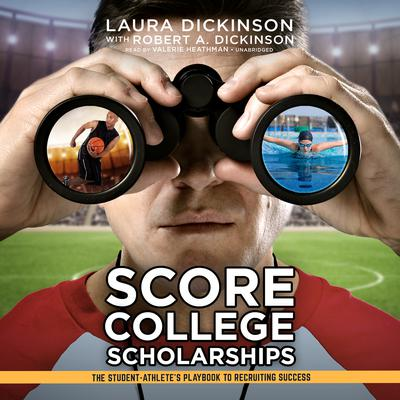 Score College Scholarships: The Student-Athlete's Playbook to Recruiting Success Audiobook, by Laura Dickinson