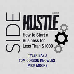 Sidehustle: How to Start a Business for Less Than $1,000 Audiobook, by Mick Moore, Tom Corson Knowles, Tyler Basu