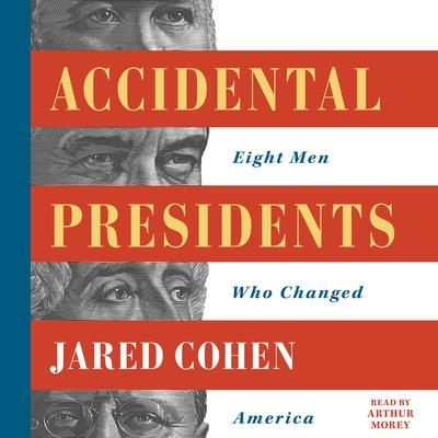 Accidental Presidents: Eight Men Who Changed America Audiobook, by Jared Cohen